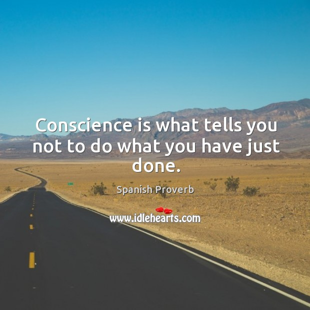 Conscience is what tells you not to do what you have just done. Spanish Proverbs Image