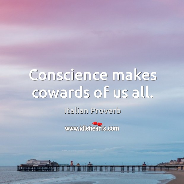 Conscience makes cowards of us all. Italian Proverbs Image