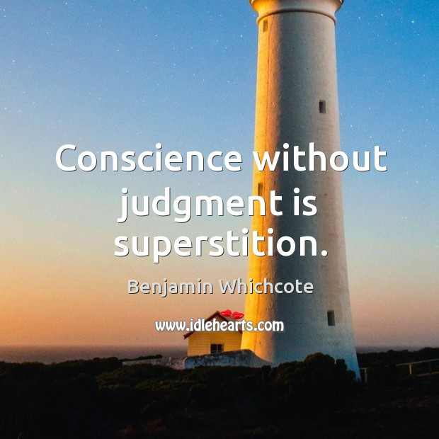Conscience without judgment is superstition. Benjamin Whichcote Picture Quote