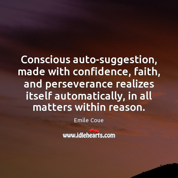 Image, Conscious auto-suggestion, made with confidence, faith, and perseverance realizes itself automatically, in
