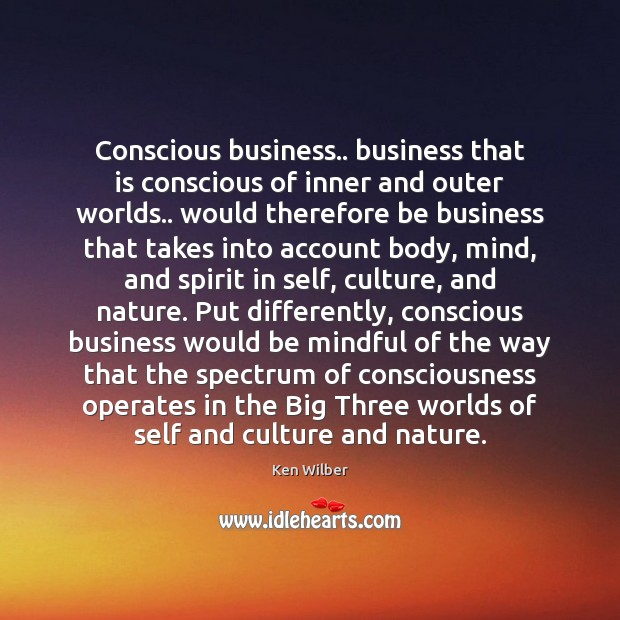 Conscious business.. business that is conscious of inner and outer worlds.. would Image