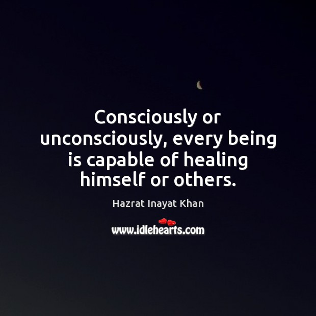 Consciously or unconsciously, every being is capable of healing himself or others. Image