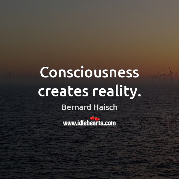 Image, Consciousness creates reality.