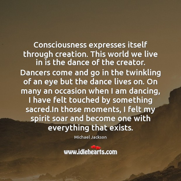 Consciousness expresses itself through creation. This world we live in is the Michael Jackson Picture Quote