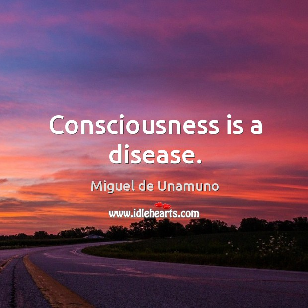 Image, Consciousness is a disease.