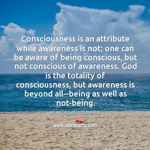 Consciousness is an attribute while awareness is not; one can be aware Image