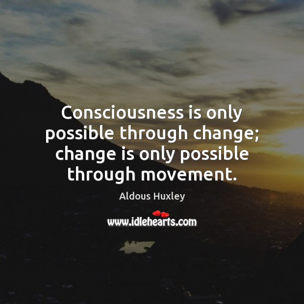 Image, Consciousness is only possible through change; change is only possible through movement.