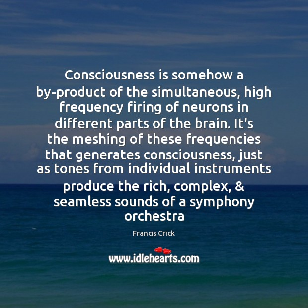 Image, Consciousness is somehow a by-product of the simultaneous, high frequency firing of