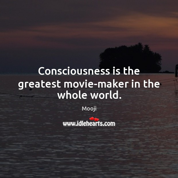 Consciousness is the greatest movie-maker in the whole world. Mooji Picture Quote