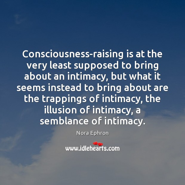 Consciousness-raising is at the very least supposed to bring about an intimacy, Image