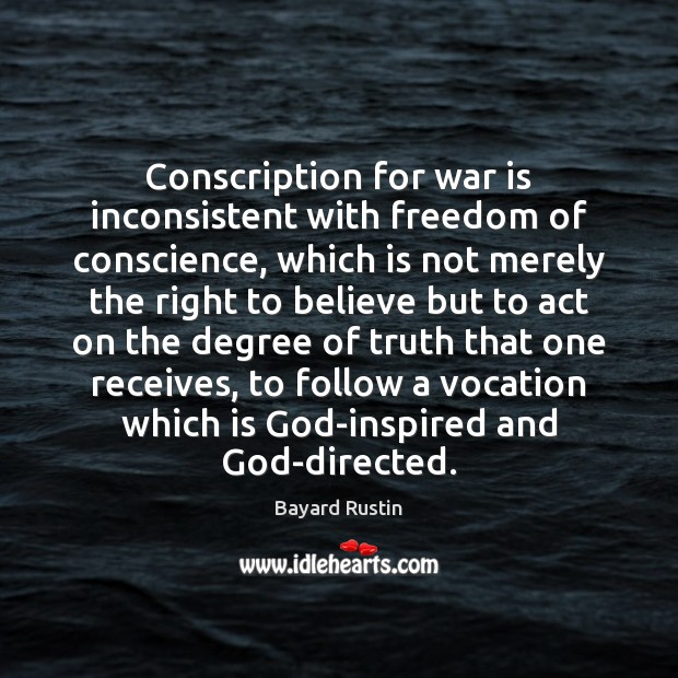 Image, Conscription for war is inconsistent with freedom of conscience, which is not