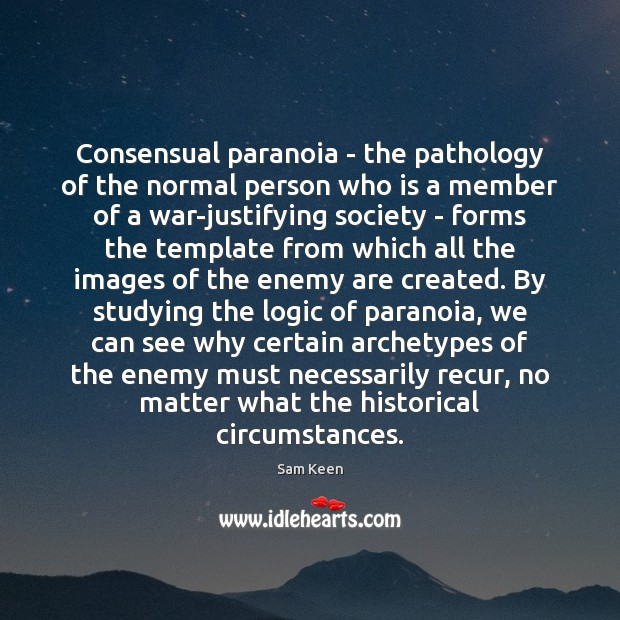 Consensual paranoia – the pathology of the normal person who is a Sam Keen Picture Quote