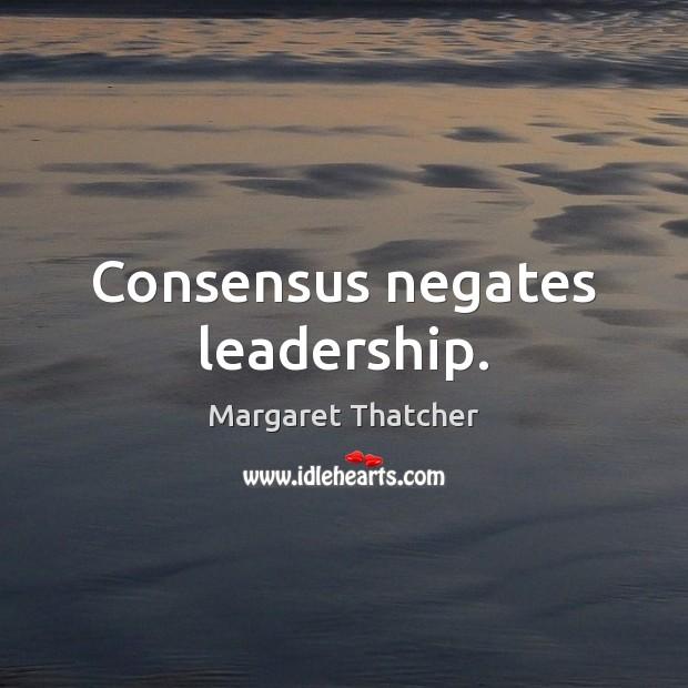 Consensus negates leadership. Image