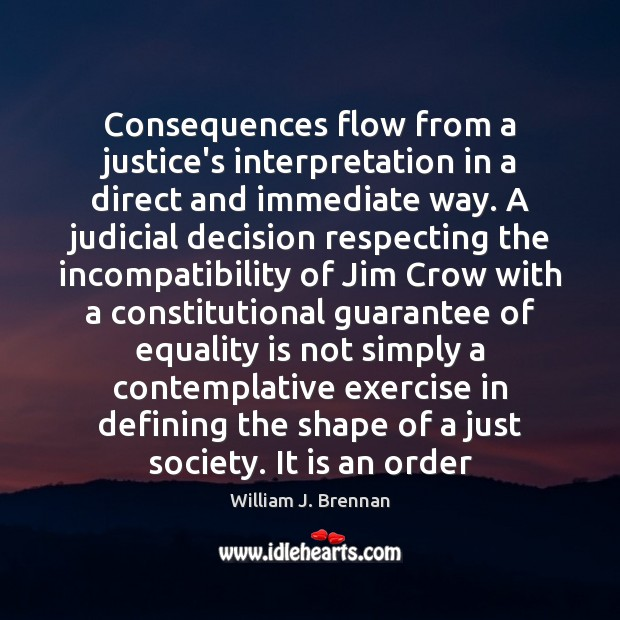 Consequences flow from a justice's interpretation in a direct and immediate way. Equality Quotes Image