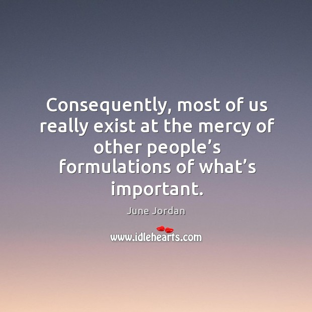 Image, Consequently, most of us really exist at the mercy of other people's formulations of what's important.