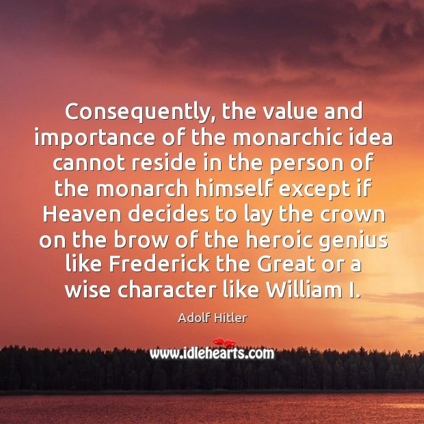 Image, Consequently, the value and importance of the monarchic idea cannot reside in