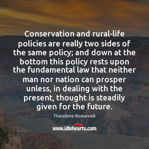 Image, Conservation and rural-life policies are really two sides of the same policy;