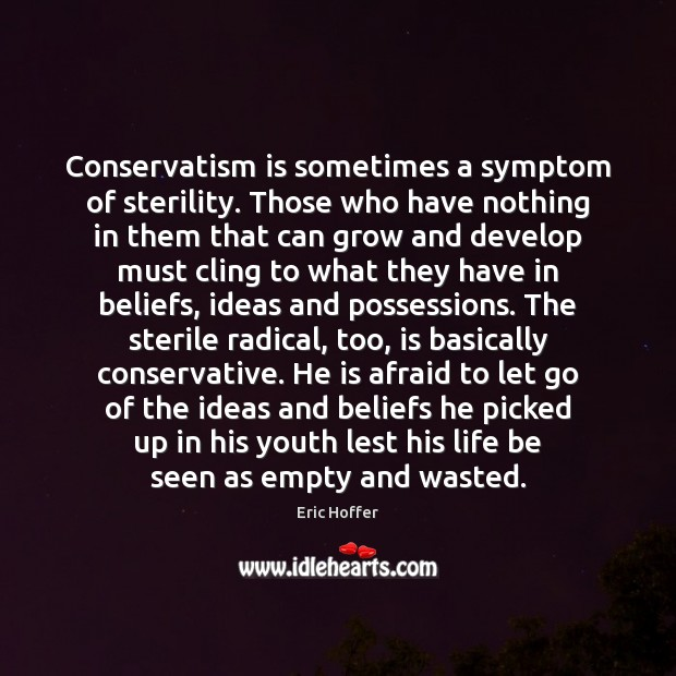 Image, Conservatism is sometimes a symptom of sterility. Those who have nothing in