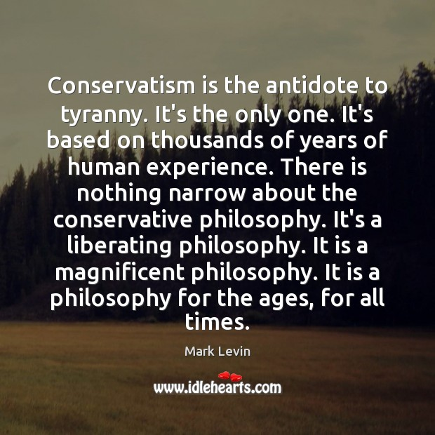 Conservatism is the antidote to tyranny. It's the only one. It's based Image