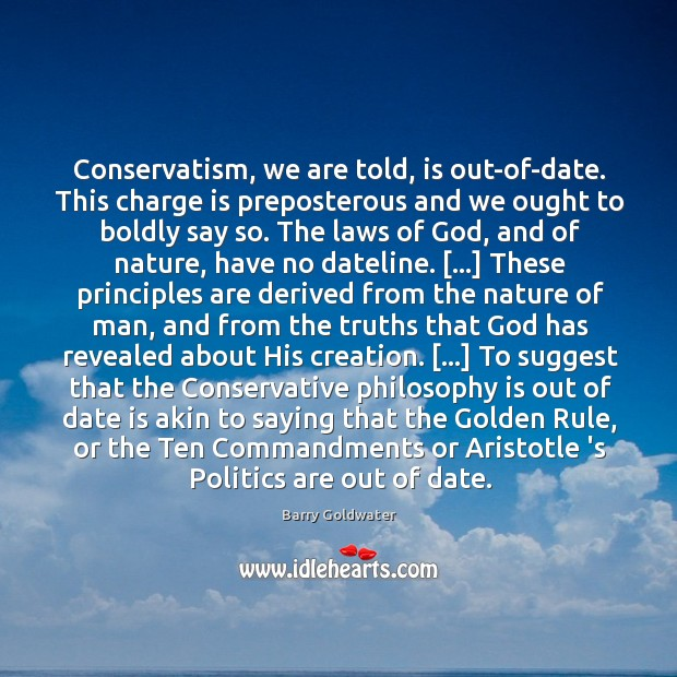 Conservatism, we are told, is out-of-date. This charge is preposterous and we Image