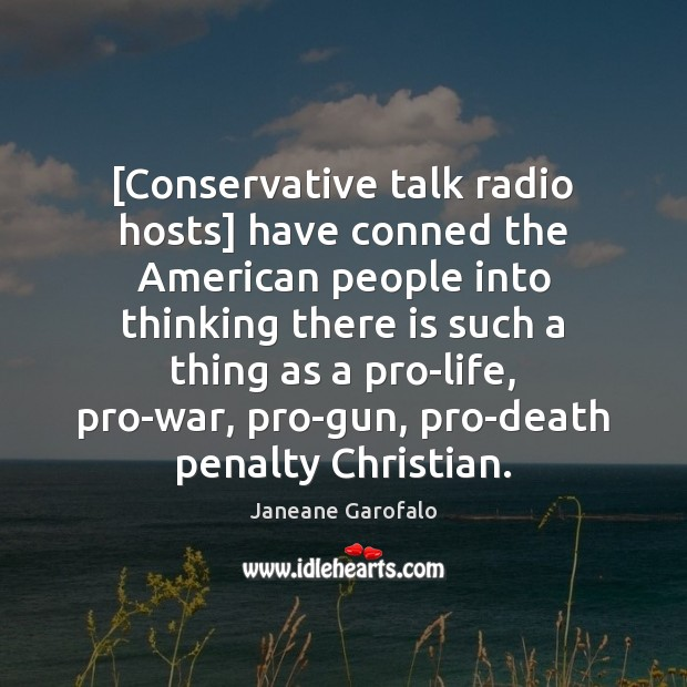 [Conservative talk radio hosts] have conned the American people into thinking there Image