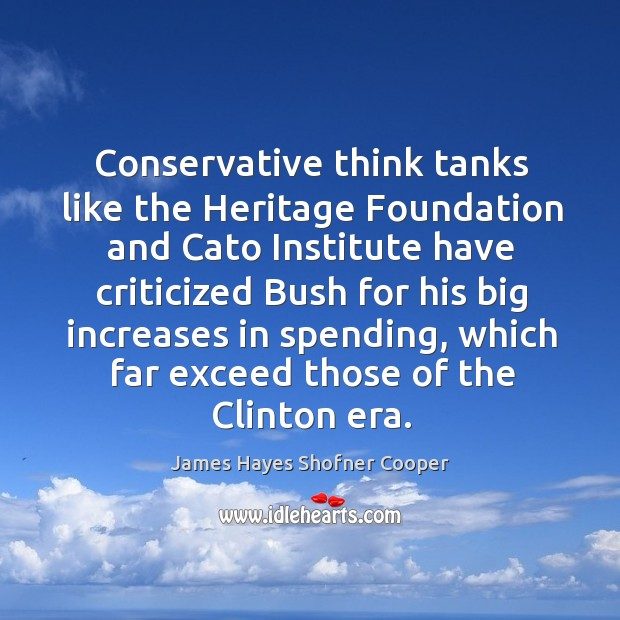 Image, Conservative think tanks like the heritage foundation and cato institute have criticized