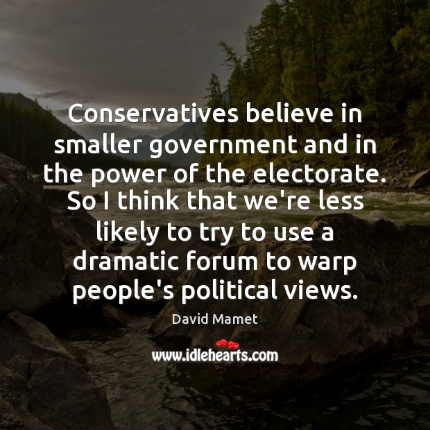 Conservatives believe in smaller government and in the power of the electorate. Image