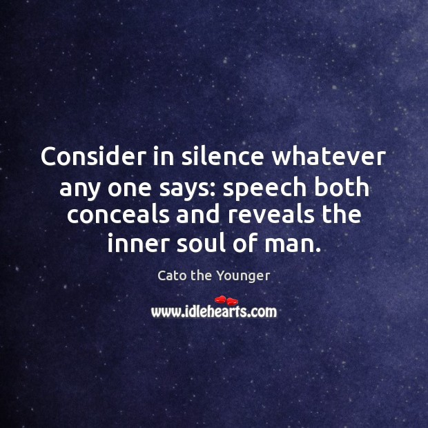 Image, Consider in silence whatever any one says: speech both conceals and reveals