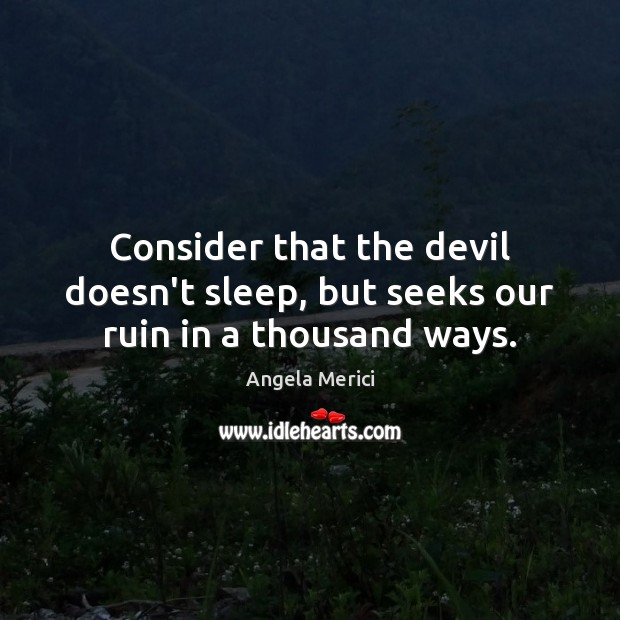 Image, Consider that the devil doesn't sleep, but seeks our ruin in a thousand ways.