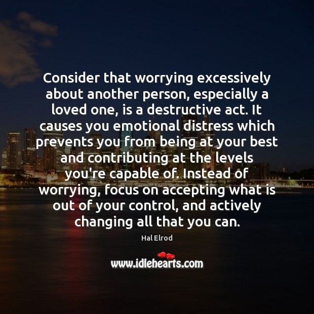Image, Consider that worrying excessively about another person, especially a loved one, is