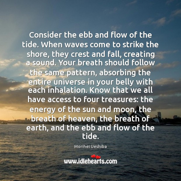 Image, Consider the ebb and flow of the tide. When waves come to