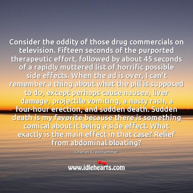 Image, Consider the oddity of those drug commercials on television. Fifteen seconds of