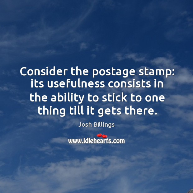 Consider the postage stamp: its usefulness consists in the ability to stick Image