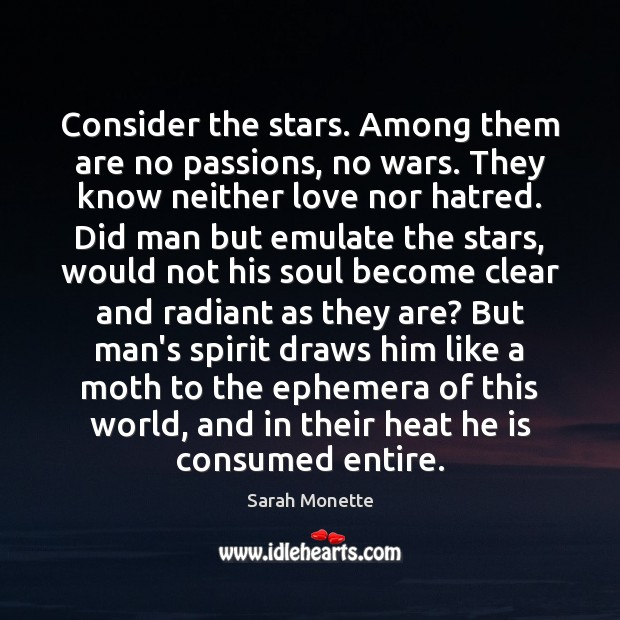 Consider the stars. Among them are no passions, no wars. They know Image