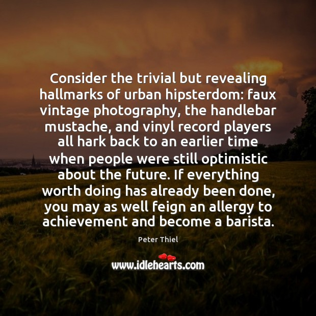 Consider the trivial but revealing hallmarks of urban hipsterdom: faux vintage photography, Image