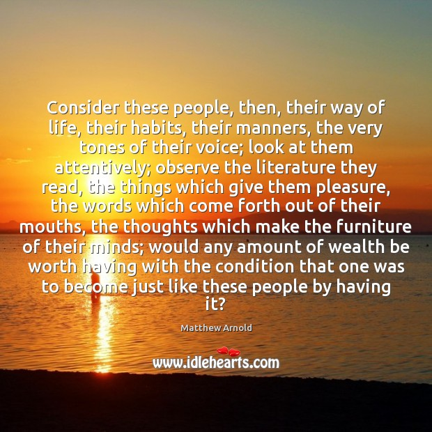 Consider these people, then, their way of life, their habits, their manners, Image