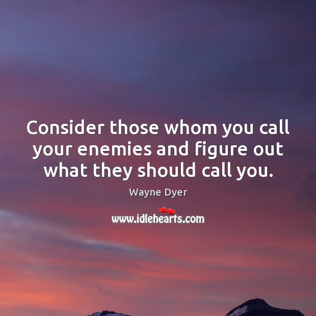 Image, Consider those whom you call your enemies and figure out what they should call you.