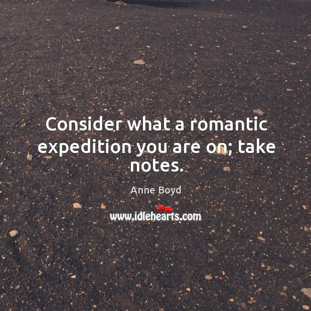 Image, Consider what a romantic expedition you are on; take notes.