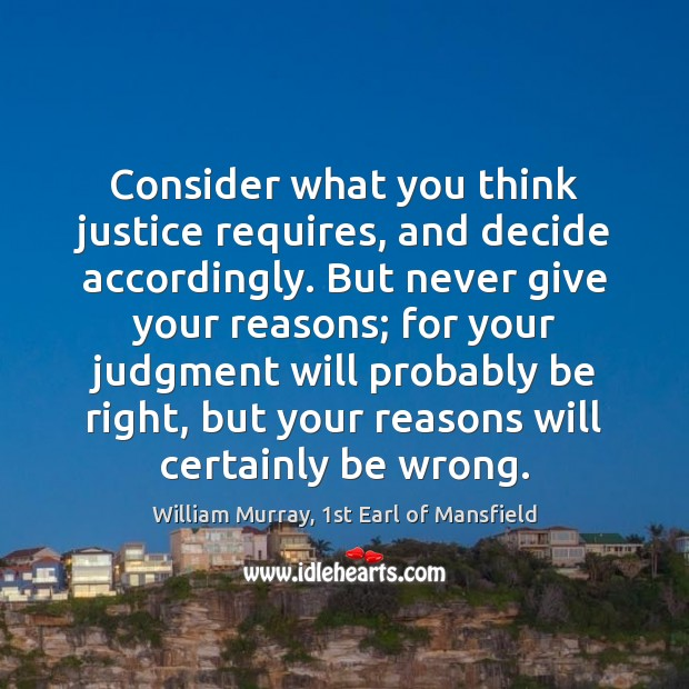 Image, Consider what you think justice requires, and decide accordingly. But never give