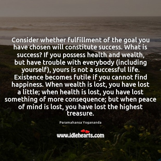 Consider whether fulfillment of the goal you have chosen will constitute success. Wealth Quotes Image