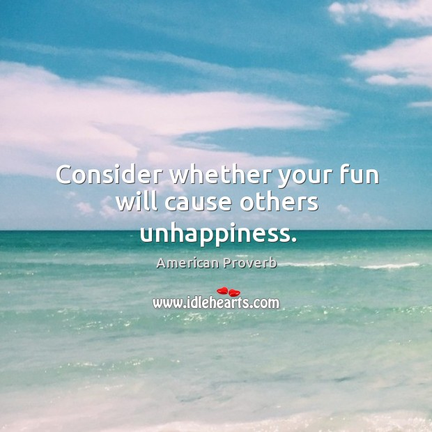 Image, Consider whether your fun will cause others unhappiness.