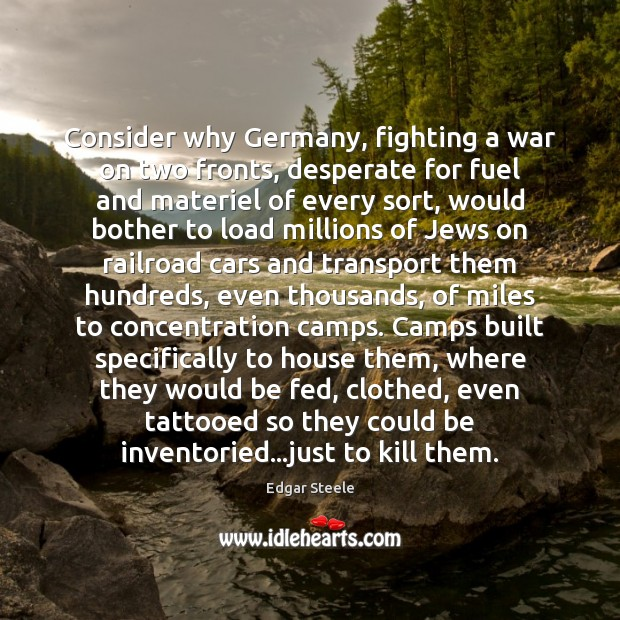 Image, Consider why Germany, fighting a war on two fronts, desperate for fuel