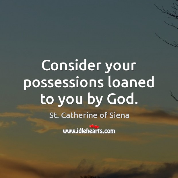 Image, Consider your possessions loaned to you by God.