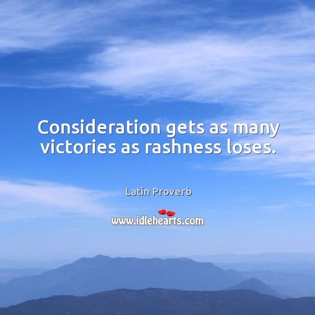 Consideration gets as many victories as rashness loses. Latin Proverbs Image
