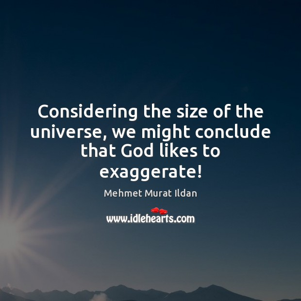 Image, Considering the size of the universe, we might conclude that God likes to exaggerate!