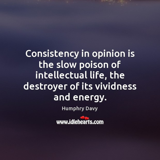 Consistency in opinion is the slow poison of intellectual life, the destroyer Image