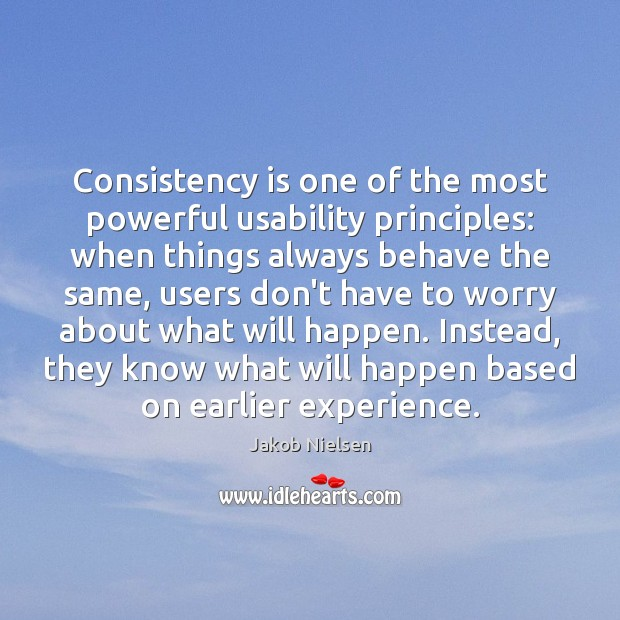 Consistency is one of the most powerful usability principles: when things always Image