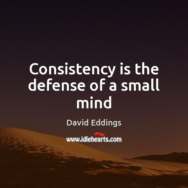 Consistency is the defense of a small mind David Eddings Picture Quote