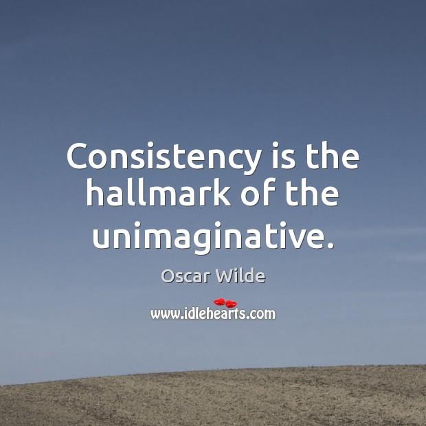 Image, Consistency is the hallmark of the unimaginative.