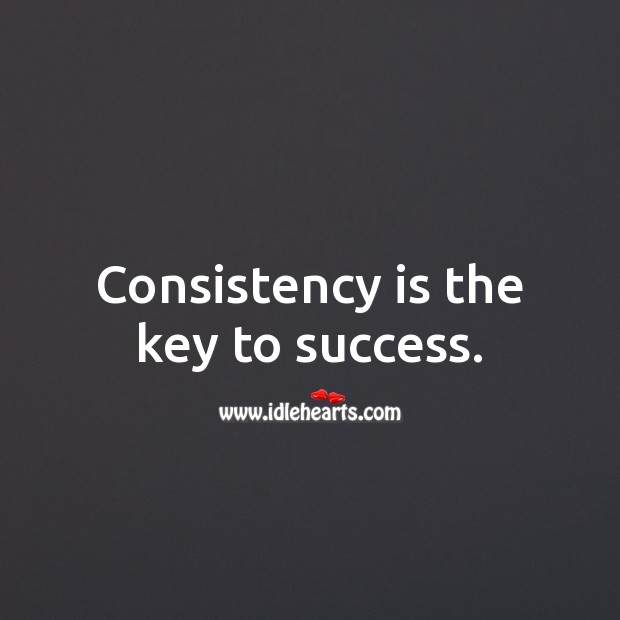 Consistency is the key to success. Success Quotes Image
